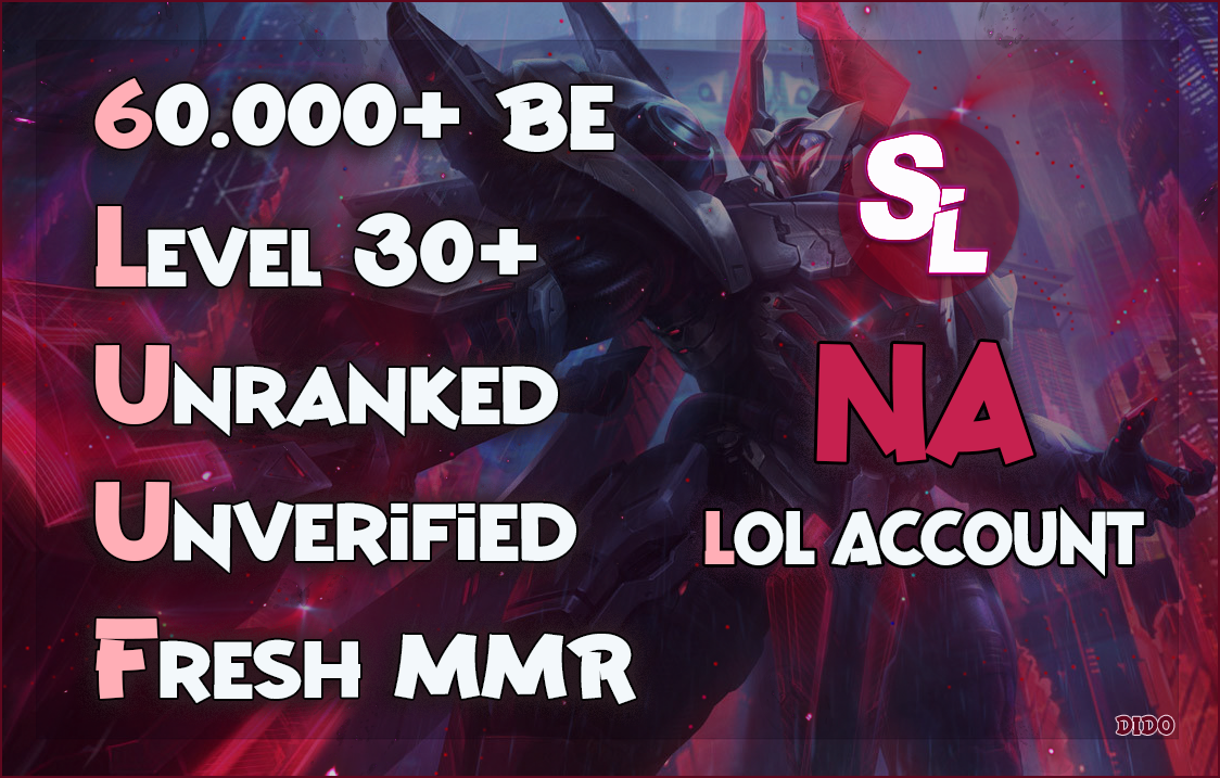 Product: NA💥LoL account💥60.000+ BE Level 30+💥Unranked ✅FA